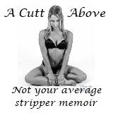 A Cutt Above: A stripper Memoir